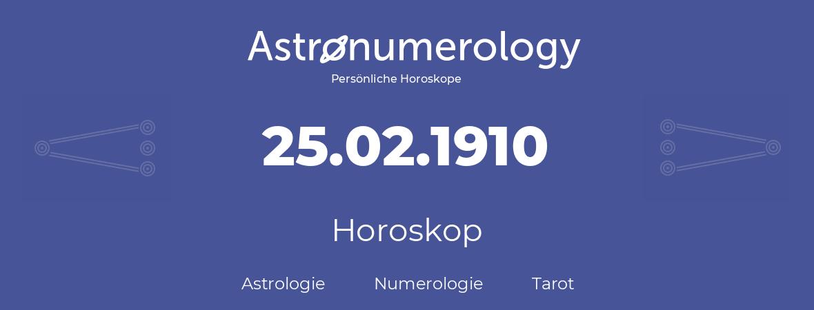 Horoskop für Geburtstag (geborener Tag): 25.02.1910 (der 25. Februar 1910)