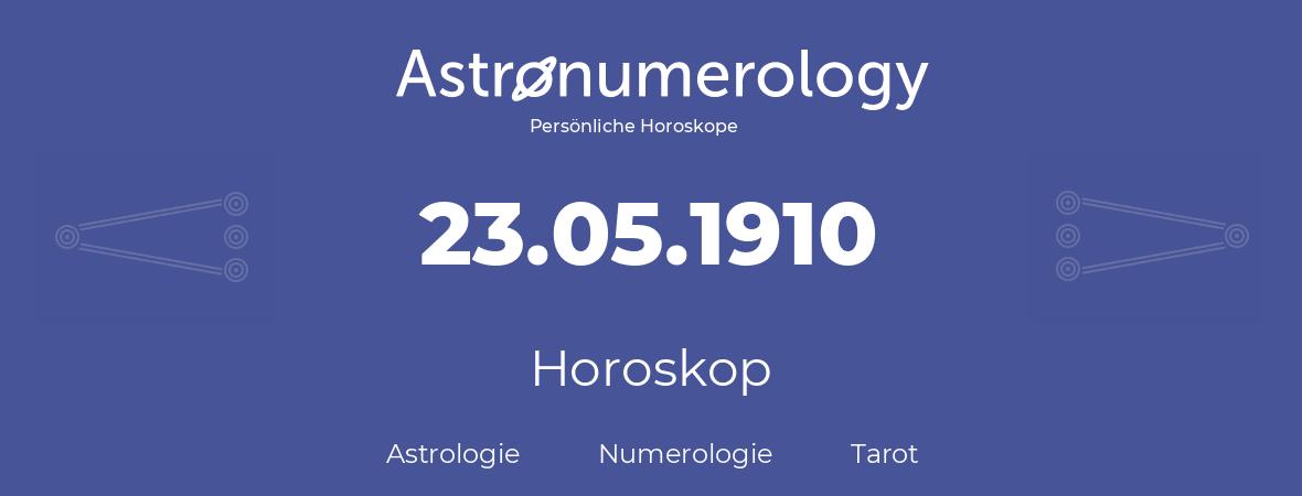 Horoskop für Geburtstag (geborener Tag): 23.05.1910 (der 23. Mai 1910)