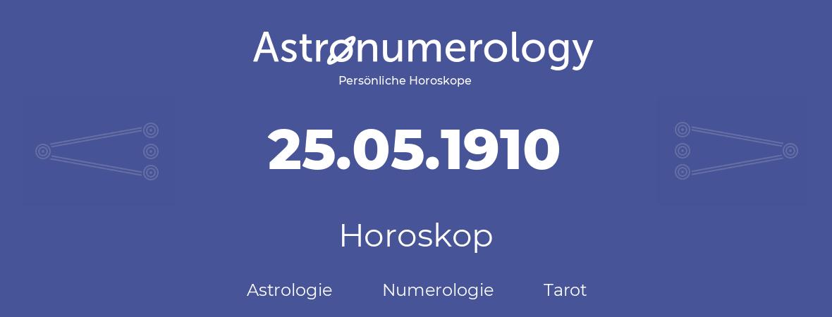 Horoskop für Geburtstag (geborener Tag): 25.05.1910 (der 25. Mai 1910)