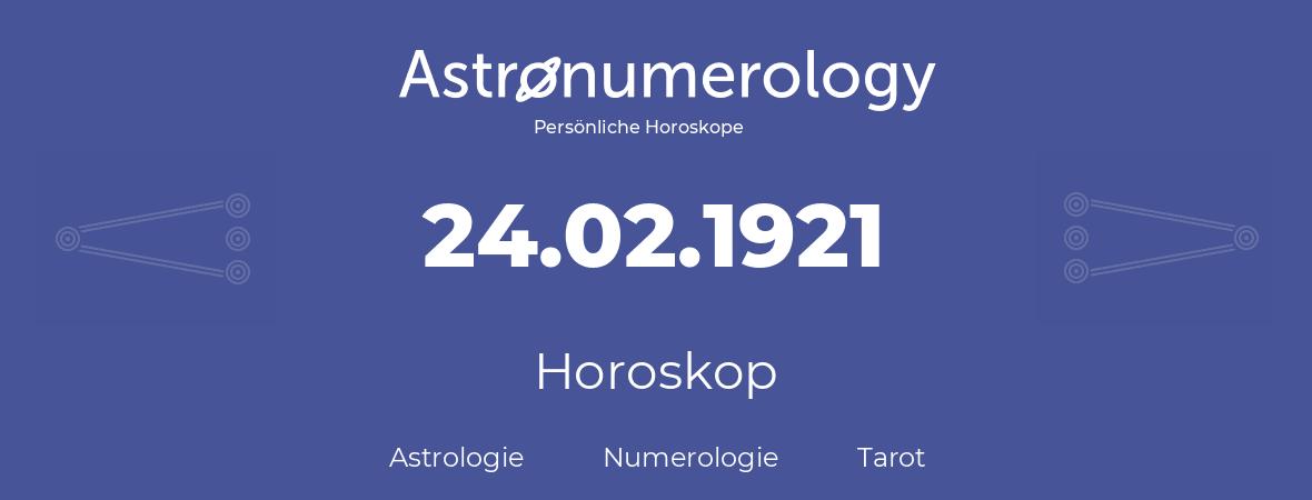 Horoskop für Geburtstag (geborener Tag): 24.02.1921 (der 24. Februar 1921)
