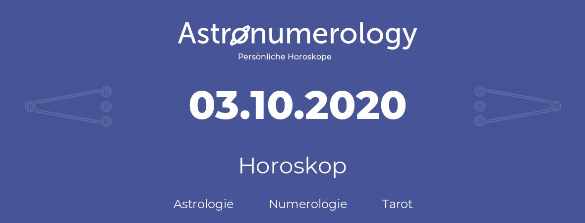 Horoskop für Geburtstag (geborener Tag): 03.10.2020 (der 03. Oktober 2020)