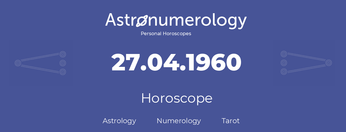 Horoscope for birthday (born day): 27.04.1960 (April 27, 1960)