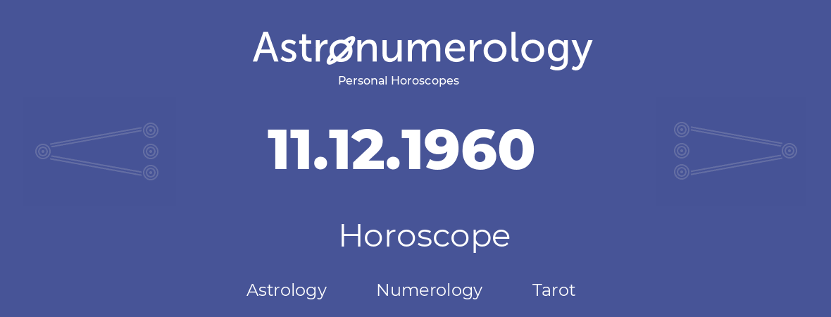 Horoscope for birthday (born day): 11.12.1960 (December 11, 1960)