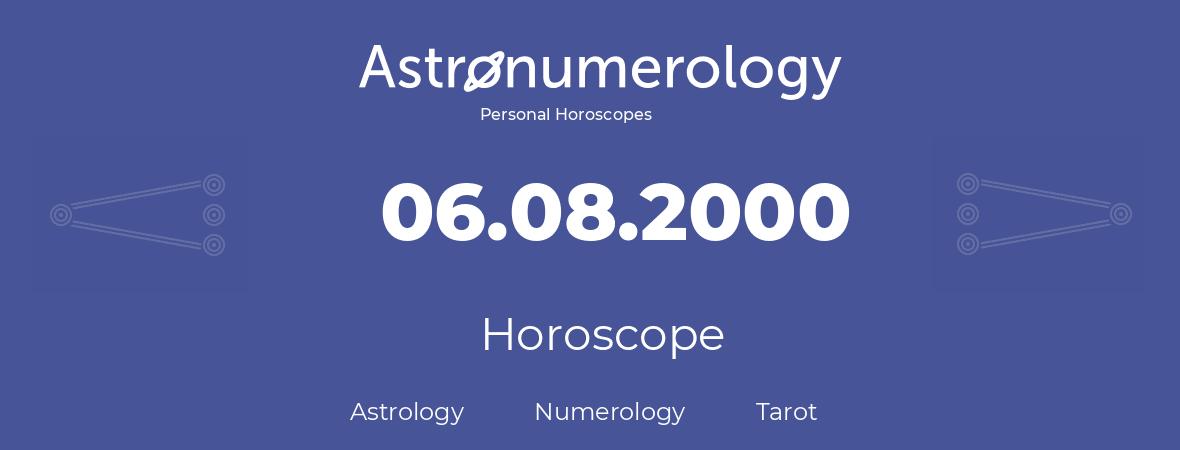 Horoscope for birthday (born day): 06.08.2000 (August 6, 2000)