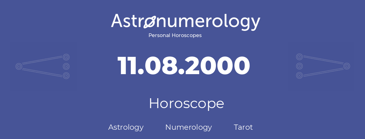 Horoscope for birthday (born day): 11.08.2000 (August 11, 2000)