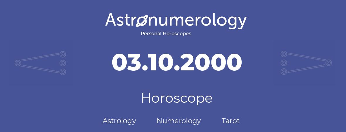 Horoscope for birthday (born day): 03.10.2000 (Oct 03, 2000)