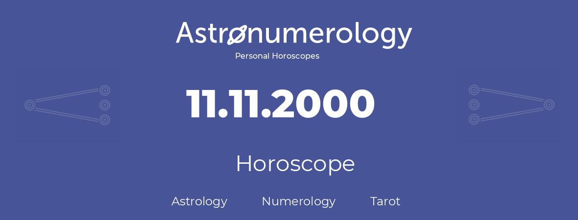 Horoscope for birthday (born day): 11.11.2000 (November 11, 2000)
