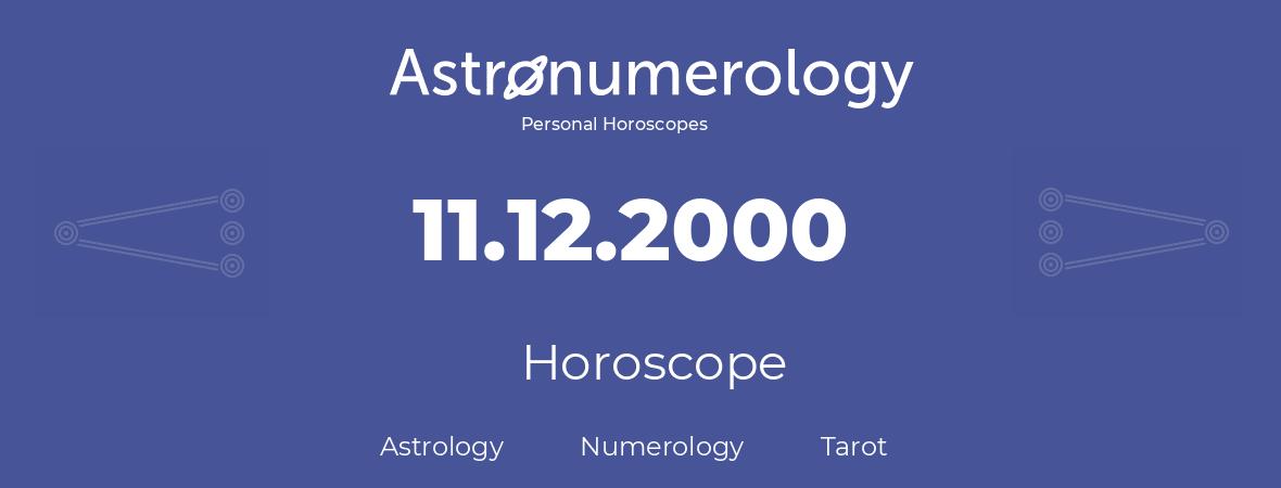 Horoscope for birthday (born day): 11.12.2000 (December 11, 2000)