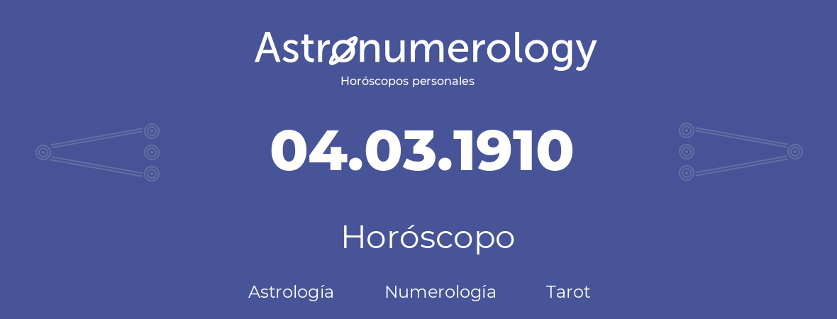 Fecha de nacimiento 04.03.1910 (4 de Marzo de 1910). Horóscopo.