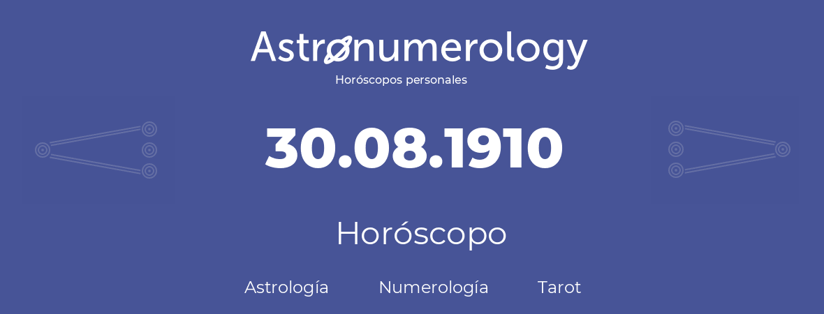 Fecha de nacimiento 30.08.1910 (30 de Agosto de 1910). Horóscopo.