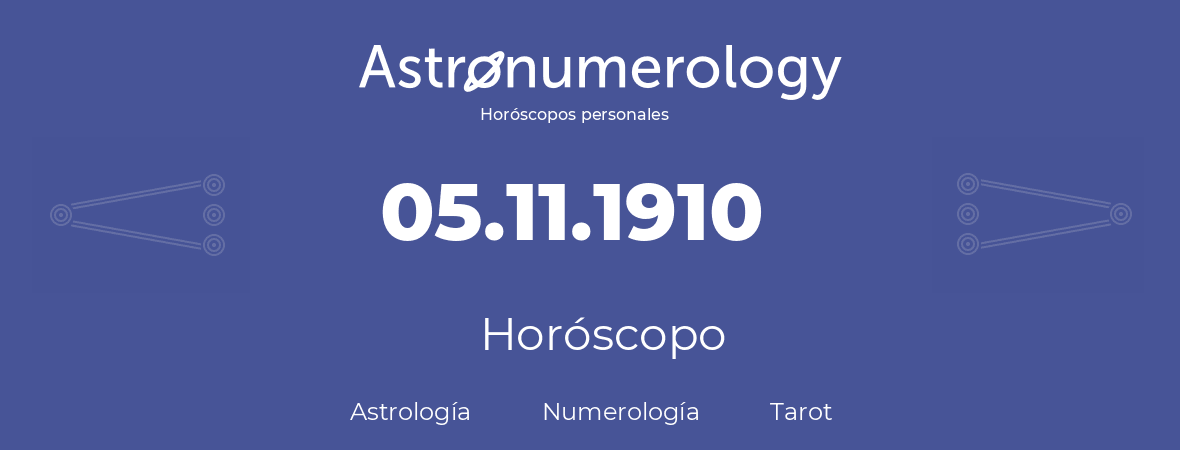 Fecha de nacimiento 05.11.1910 (5 de Noviembre de 1910). Horóscopo.