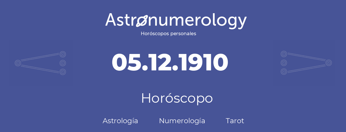 Fecha de nacimiento 05.12.1910 (5 de Diciembre de 1910). Horóscopo.