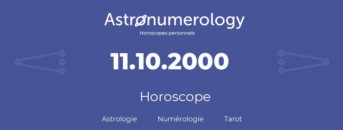 Horoscope pour anniversaire (jour de naissance): 11.10.2000 (11 Octobre 2000)