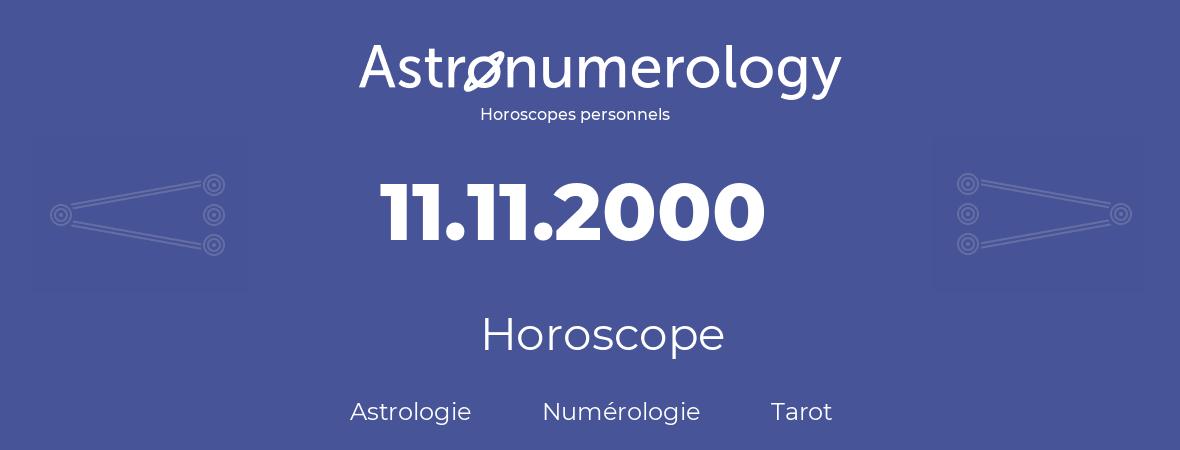 Horoscope pour anniversaire (jour de naissance): 11.11.2000 (11 Novembre 2000)